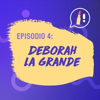 y con ustedes, ¡Deborah La Grande!