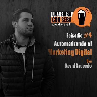 Episodio #4 I Automatizando el Marketing Digital con David Saucedo.
