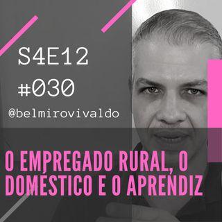#030 | S4E012 | O Empregado rural, o doméstico e o aprendiz