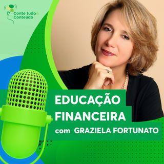 Episódio 11 - Educação Financeira - Graziela Fortunato
