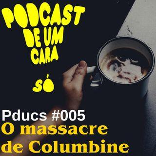 Pducs Insano #005 - O Massacre de Columbine