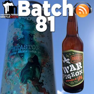 Batch81: Drake's War Pigeon, Three Magnets SeaStorm & It's The Beer Girl