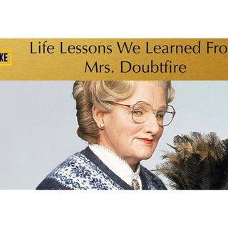 "Life Lessons We Learned From ""Mrs. Doubtfire"""