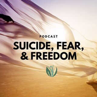 Suicide, Fear, and Freedom