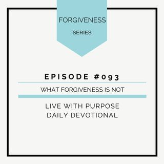 #093 Forgiveness: What Forgiveness is Not