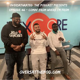 OverSaturated: The Podcast Episode 46 - Comin' From Where I'm From