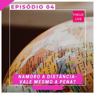 EP:04-Namoro a distância-Funciona?