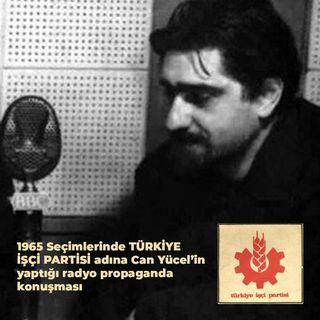 1965 Seçimlerinde TİP adına Can Yücel'in yaptığı radyo propaganda konuşması