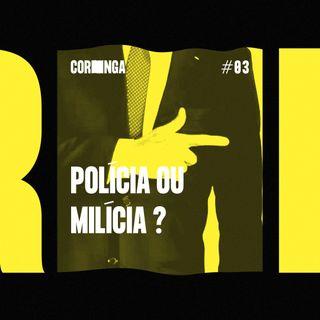 #03 - Polícia ou Milícia?