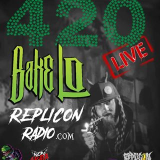 BAKE LO 420 4/20/20 Replicon Radio