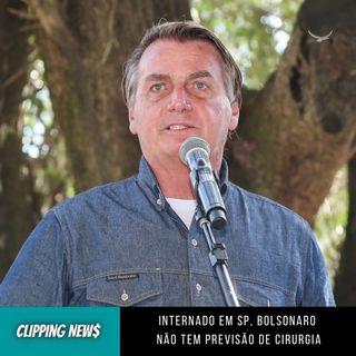 Internado em SP, Bolsonaro não tem previsão de cirurgia