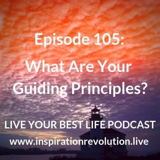 Ep 105 - What Are Your Guiding Principles?