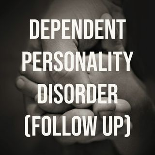 Dependent Personality Disorder (Follow Up)