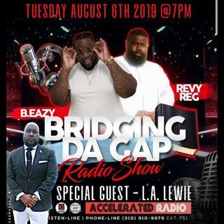 Bridging Da Gap Radio Show 8/6/19 *L.A. Lewie*