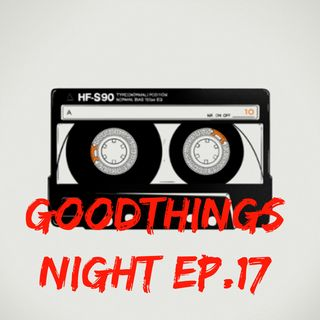 Good Things Night Ep.17 - Summer Tape