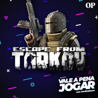 #17 - Vale a pena jogar Escape From Tarkov?