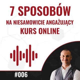 006 - 7 sposobów na niesamowicie angażujący kurs online