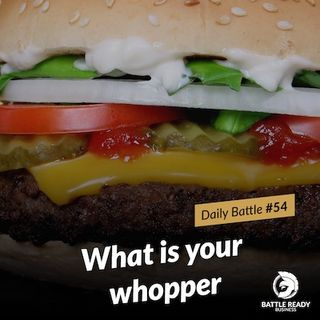 Daily Battle #54: What is your Whopper?