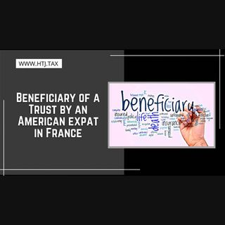 [ HTJ Podcast ] Beneficiary of a Trust by an American expat in France