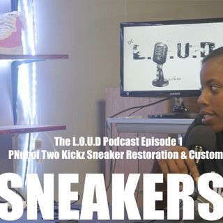 The L.O.U.D Podcast - The Sneaker Enthusiast Episode 1