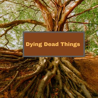 Dying Dead Things