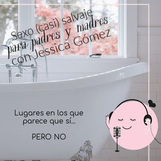 981.  Sexo (casi) salvaje para padres y madres: La bañera parece que sí, PERO NO con @quenomefalte