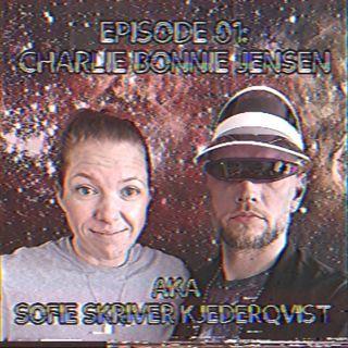 Episode 01: Charlie Bonnie Jensen AKA Sofie Skriver Kjederqvist