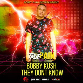 Bobby Kush - They Dont Know (BKE)