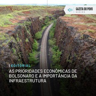 Editorial: As prioridades econômicas de Bolsonaro e a importância da infraestrutura