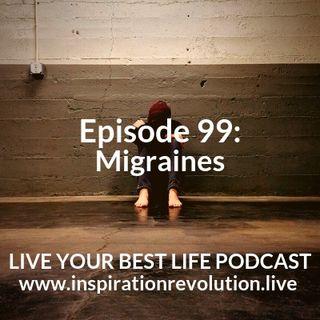 Ep 99 - Migraines