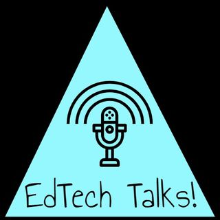 EdTech talks! Episode 1_How Tech is used to support learning and teaching_Part 1