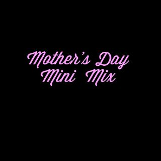 Mother Day Mini Mix