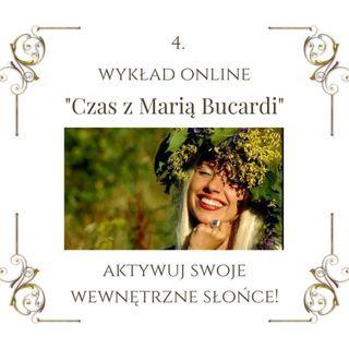 """Wykład """"Czas z Marią Bucardi"""" nr 4. Aktywacja wewnętrznego Słońca, pewnoś siebie, zaufanie we własne siły oraz Siły Wyższe."""