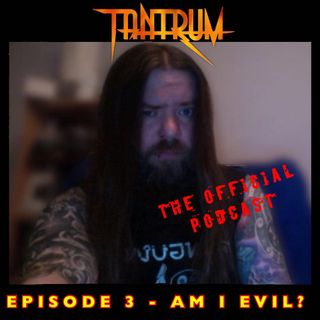 Episode 3 - Am I Evil?