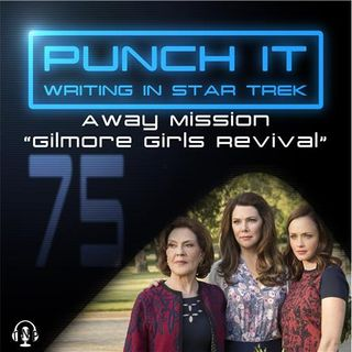 Punch It 75 - Away Mission: Gilmore Girls Revival