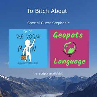 #58 - To bitch about - Special Guest Stephanie from the Geopats Language Podcast