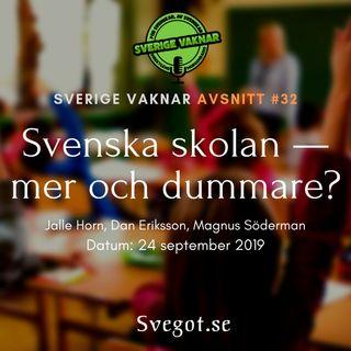 32. Svenska skolan — mer och dummare?