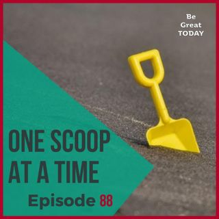 Episode 88: One Scoop At A Time