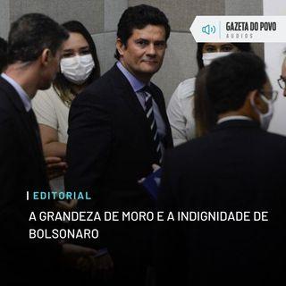 Editorial: A grandeza de Moro e a indignidade de Bolsonaro