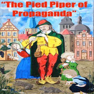 """Ep 52 """"the Pied Piper of Propaganda"""" Pt 1"""