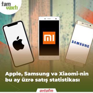 Apple, Samsung və Xiaomi-nin bu ay üzrə satış statistikası | Tam vaxtı #123
