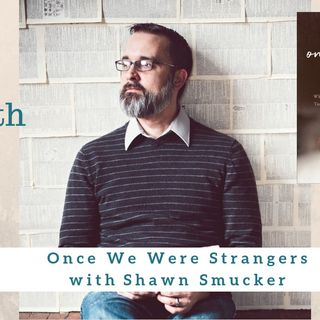 1433 My Strength Is My Story with Shawn Smucker, Once We Were Strangers
