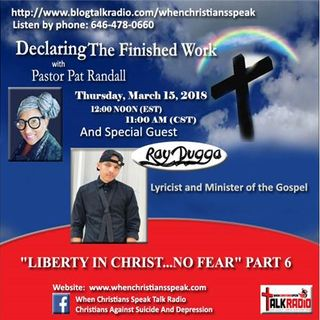 """Liberty In Christ…No Fear"" Pt 6  - Pastor Pat & DTFW Guest, Ray Dugga"