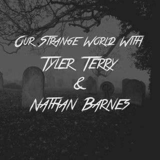 Our Strange World With Tyler Terry And Nathan Barnes