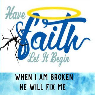 When I am broken He will Fix Me