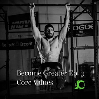Become Greater Ep. 3 - Core Values