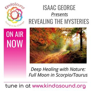 Deep Healing with Nature - Full Moon in Scorpio/Taurus | Revealing the Mysteries with Isaac George
