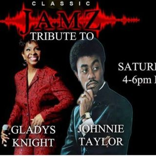 Classic Jamz  *Gladys Knight & Johnnie Taylor Tribute* 6-3-17