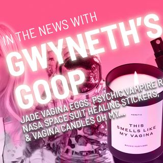 STRANGE NEWS: Gwyneth's Goop: Jade Eggs, Vag Candles, Nasa Healing Patches and More Absurdities...