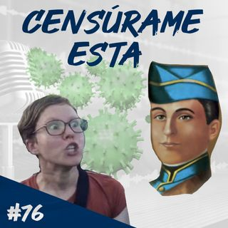 Episodio 76 - Censúrame Esta